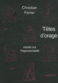 Christian Ferrer - Têtes d'orage - Essais sur l'ingouvernable.