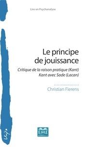 Christian Fierens - Le principe de jouissance - Critique de la raison pratique (Kant) Kant avec Sade (Lacan).