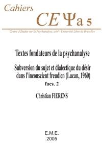 Christian Fierens - Textes fondateurs de la psychanalyse - Subversion du sujet et dialectique du désir dans l'inconscient freudien (Lacan, 1960) : Fascicule 2.
