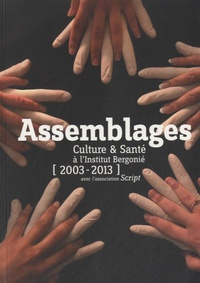 Christian Fillatreau et JP Rathier - Assemblages - Culture & santé à l'Institut Bergonié, 2003-2013.