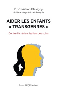 """Christian Flavigny - Aider les enfants """"transgenres"""" - Contre l'américanisation des soins."""