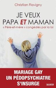 """Christian Flavigny - Je veux papa ET maman - """"Père-et-mère"""" congédiés par la loi."""