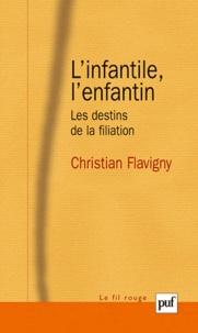 Christian Flavigny - L'infantile, l'enfantin - Les destins de la filiation.