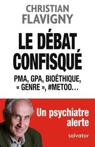 """Christian Flavigny - Le débat confisqué - PMA, GPA, bioéthique, """"genre"""", #MeToo...."""