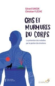 Christian Flèche et Gerard Saksik - Cris et murmures du corps - La prévention des maladies par la gestion des émotions.