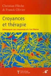 Christian Flèche et Franck Olivier - Croyances et thérapies - Démasquer ses croyances et s'en libérer.