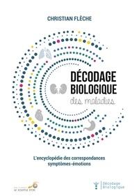 Christian Flèche - Décodage biologique des maladies - L'encyclopédie des correspondances symtômes-émotions.