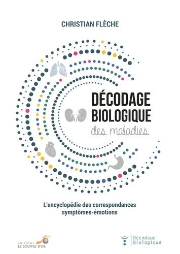 Décodage biologique des maladies. L'encyclopédie des correspondances symptômes-émotions 3e édition revue et augmentée