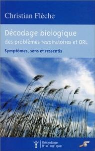 Christian Flèche - Décodage biologique du système respiratoire et ORL - Symptômes, sens et ressentis.