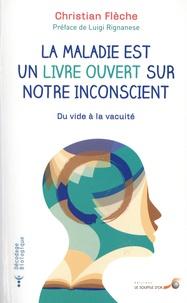 Christian Flèche - La maladie est un livre ouvert sur notre inconscient - Du vide à la vacuité.