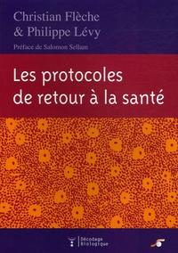 Christian Flèche et Philippe Lévy - Les protocoles de retour à la santé.