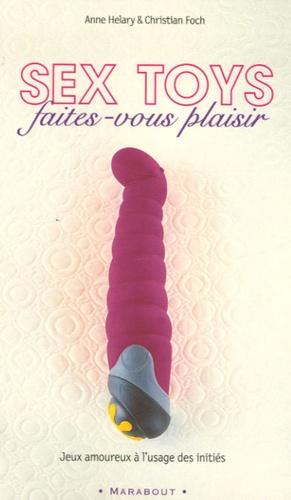 Christian Foch et Anne Helary - Sex toys faîtes-vous plaisir.