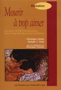 Christian Fortin et Joseph Josy Lévy - Mourir à trop aimer - Sexualité, VIH/sida et prévention dans l'imaginaire des jeunes québécois.