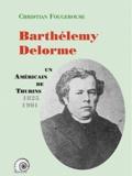Christian Fougerouse - Barthélémy Delorme - Un Américain de Thurins (1825-1901).