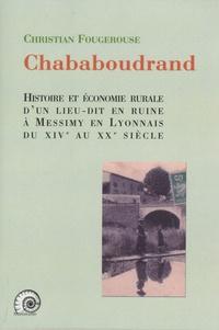 Christian Fougerouse - Histoire et économie rurale d'un lieu-dit en ruine - Chababoudrand à Messimy en Lyonnais (XIVe XXe siècle).