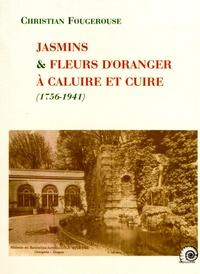 Christian Fougerouse - Jasmins et fleurs d'oranger à Caluire et Cuire (1756-1941).