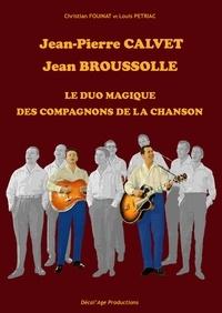Christian Fouinat et Louis Pétriac - Jean-Pierre Calvet, Jean Broussolle - Le duo magique des compagnons de la chanson.