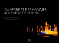 Christian Foutrel et Jean-Baptiste Fossard - Du verre et des hommes - De la tradition à la modernité.