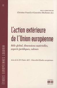 Christian Franck et Geneviève Duchenne - L'action extérieure de l'Union européenne - Rôle global, dimensions matérielles, aspects juridiques, valeurs.