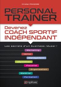 Christian Francoise - Personal trainer - Devenez coach sportif indépendant. Les secrets d'un business réussi !.