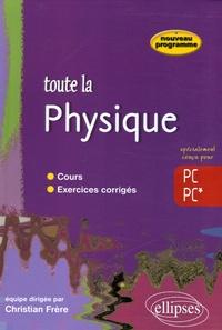 Christian Frère - Toute la physique PC-PC*.
