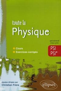 Christian Frère - Toute la physique PSI-PSI*.