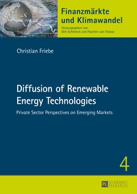 Christian Friebe - Diffusion of Renewable Energy Technologies - Private Sector Perspectives on Emerging Markets.