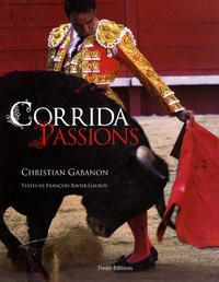 Christian Gabanon et François-Xavier Gauroy - Corridas passions.