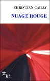 Christian Gailly - Nuage rouge.