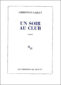 Christian Gailly - Un soir au club.