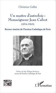 Un maître dautrefois : Monseigneur Jean Calvet (1874-1965) - Recteur émérite de lInstitut Catholique de Paris.pdf