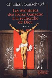 Christian Ganachaud - Les aventures des frères Ganache à la recherche de Dieu.