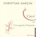 Christian Garcin - Circé ou Une agonie d'insecte.
