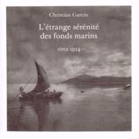 Christian Garcin - L'étrange sérénité des fonds marins.