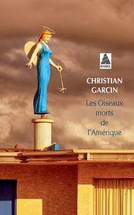 Christian Garcin - Les oiseaux morts de l'Amérique.