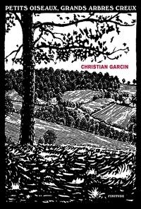 Christian Garcin - Petits oiseaux, grands arbres creux.