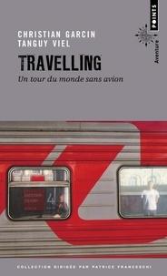 Christian Garcin et Tanguy Viel - Travelling - Un tour du monde sans avion.
