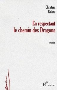 Christian Gatard - En respectant le chemin des dragons - roman.