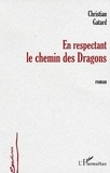 Christian Gatard - Ecritures  : En respectant le chemin des dragons - roman.
