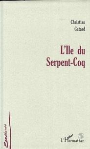 Christian Gatard - L'ile du serpent-coq.