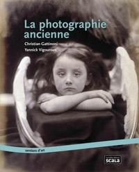 Christian Gattinoni et Yannick Vigouroux - La photographie ancienne.