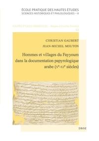 Christian Gaubert et Jean-Michel Mouton - Hommes et villages du Fayyoum dans la documentation papyrologique arabe (Xe-XIe siècles).