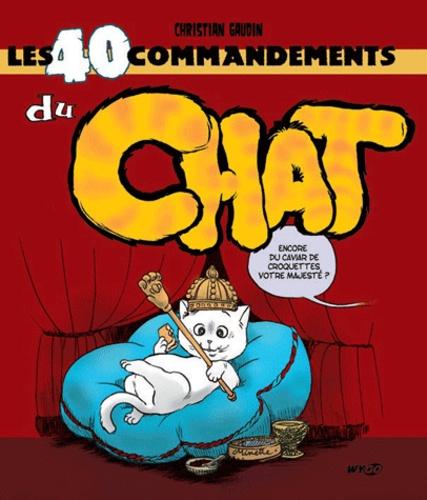 Christian Gaudin - Les 40 commandements du chat.