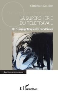 Christian Gauffer - La supercherie du télétravail - De l'usage politique des pandémies.