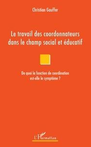 Le travail des coordonnateurs dans le champ social et éducatif - De quoi la fonction de coordination est-elle le symptôme ?.pdf