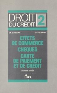 Christian Gavalda et Jean Stoufflet - Droit du crédit (2) : Chèques, effets de commerce, cartes de paiement et de crédit.