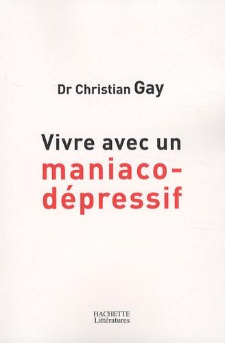 Christian Gay - Vivre avec un maniaco-dépressif.