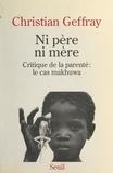 Christian Geffray - Ni père ni mère - Critique de la parenté : le cas makhuwa.
