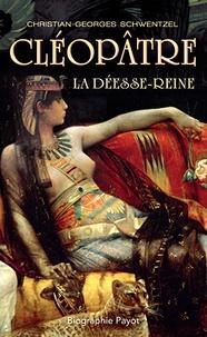 Christian-Georges Schwentzel - Cléopâtre - La déesse-reine.