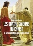 Christian-Georges Schwentzel - Les quatre saisons du Christ - Un parcours politique dans la Judée romaine.